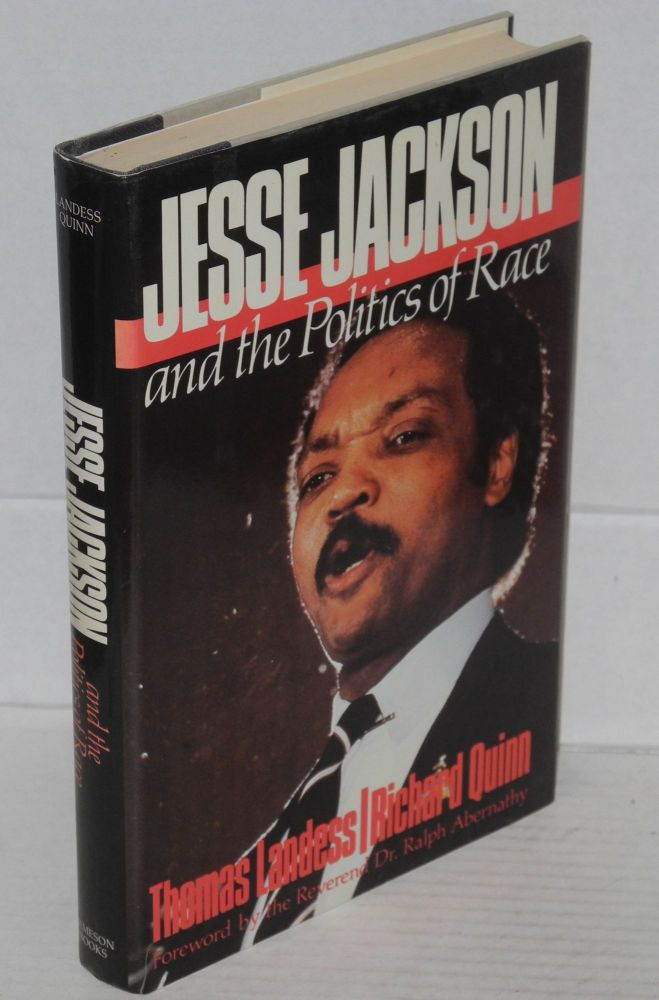 Jesse Jackson & the politics of race. Thomas H. Landess, Richard M. Quinn.