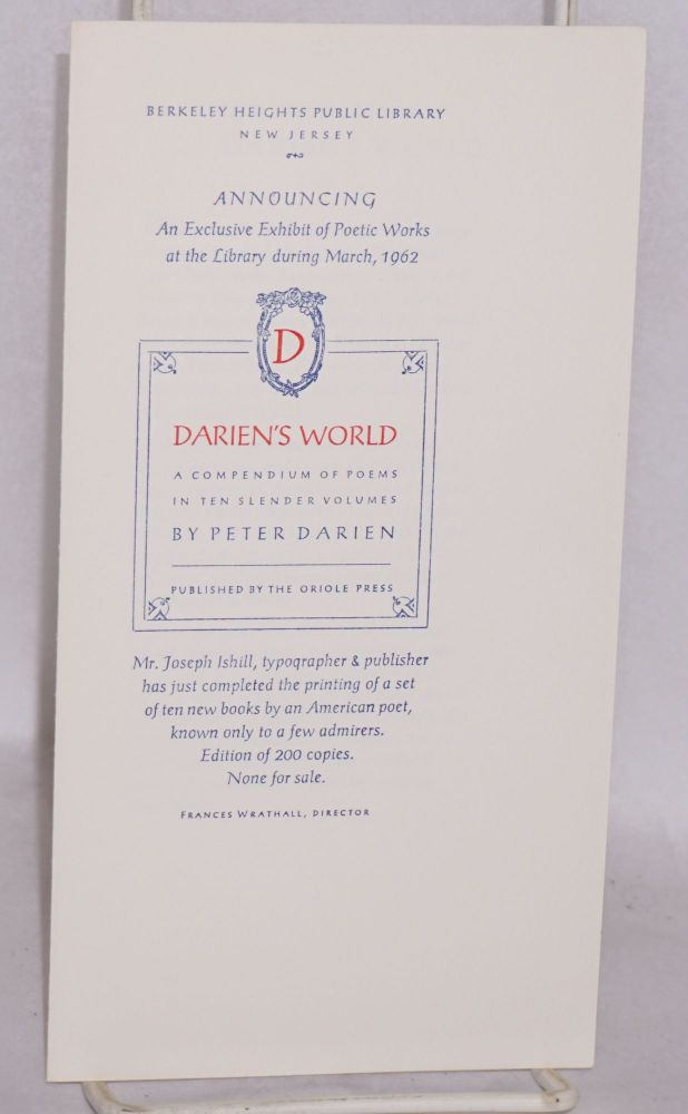Announcing an exclusive exhibit at the library during March, 1962. Darien's World, a compendium of poems in ten slender volumes by Peter Darian [William B.K. Bassett] publishec by the Oriole Press. Joseph Ishill.