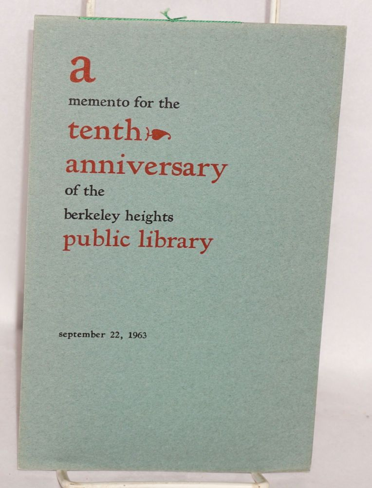 A memento for the tenth anniversary of the Berkeley Heights Public Library, Sunday, September 22nd, 1963. Frances Wrathall, director. Joseph Ishill, Richard Le Galliene, Henry David Thorleau.