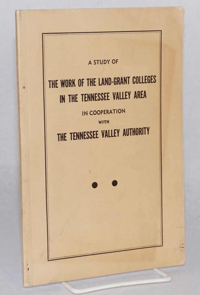 A study of the work of the land-grant colleges in the Tennessee Valley area, in cooperation with the Tennessee Valley Authority. Carleton R. Ball, preparer.