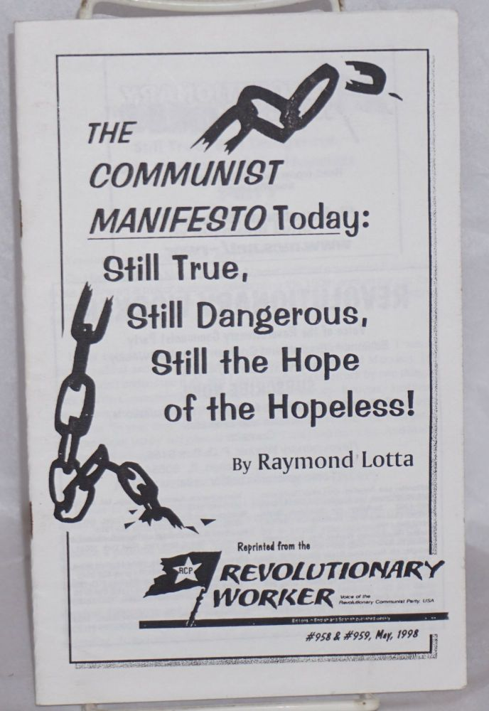 The Communist Manifesto today: still true, still dangerous, still the hope of the hopeless! Raymond Lotta.