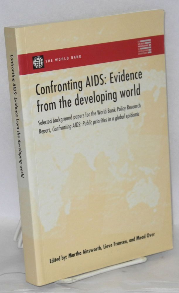Confronting AIDS: evidence from the developing world; Selected background papers f or the World Bank Policy Research Report, Confronting AIDS: public priorities in a global epidemic. Martha Ainsworth, , Lieve Fransen, Mead Over.