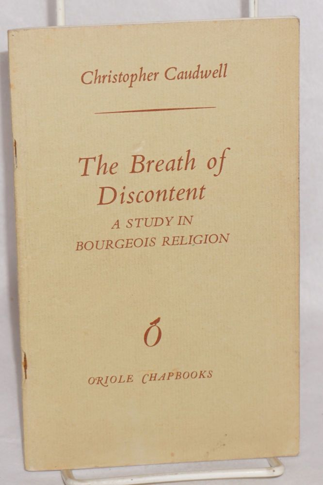 The breath of discontent: a study in bourgeois religion. Christopher Caudwell.