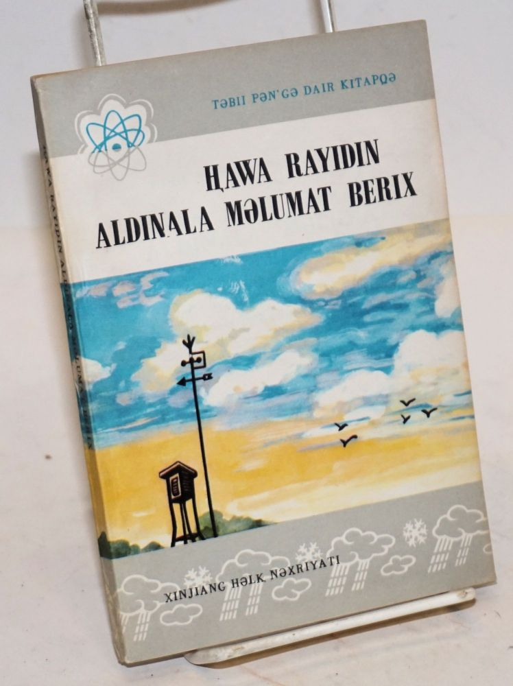 Hawa rayidin aldinala melumat berix (Uyghur language edition of Tianqi yubao = Weather report). Yueshan Wang.