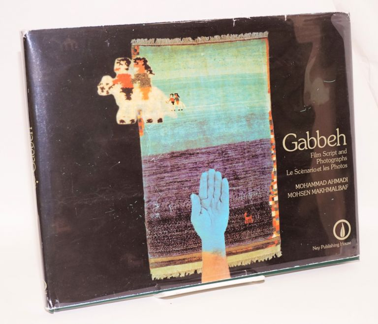Gabbeh film script and photographs / Le scenario et les photos; translated to english by M. Ghaed. Mohsen Makhmalbaf, photographs, film script / Mohammad Ahmadi.