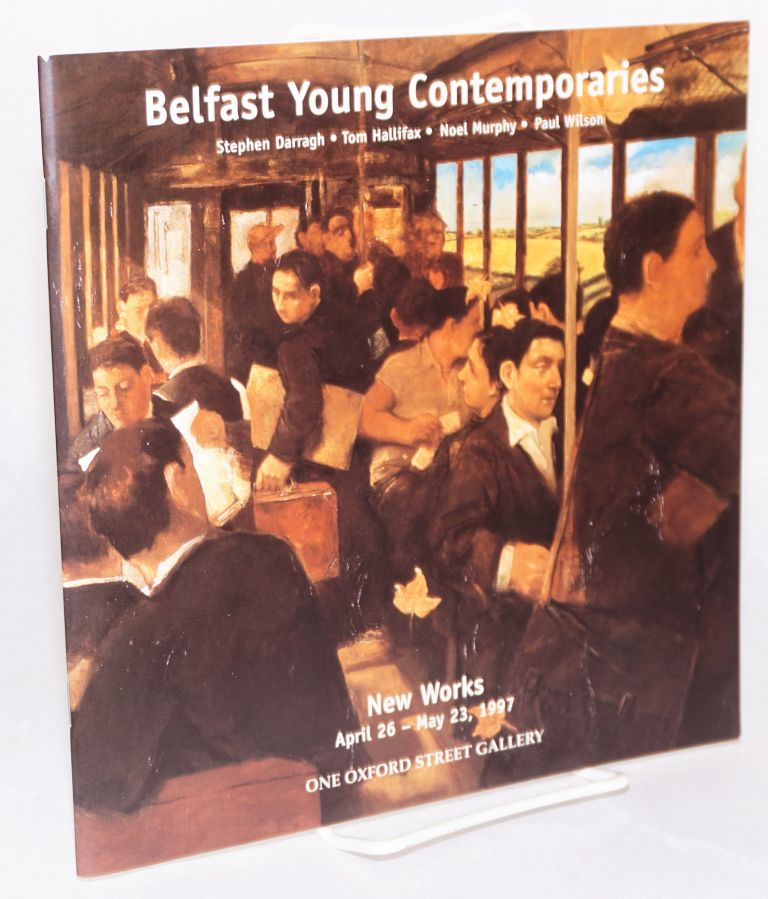 Belfast young contemporaries Stephen Darragh, Tom Hallifax, Noel Murphy, Paul Wilson. New works April 26-May 23, 1997. J. Leslie McKeown, gallery owner.