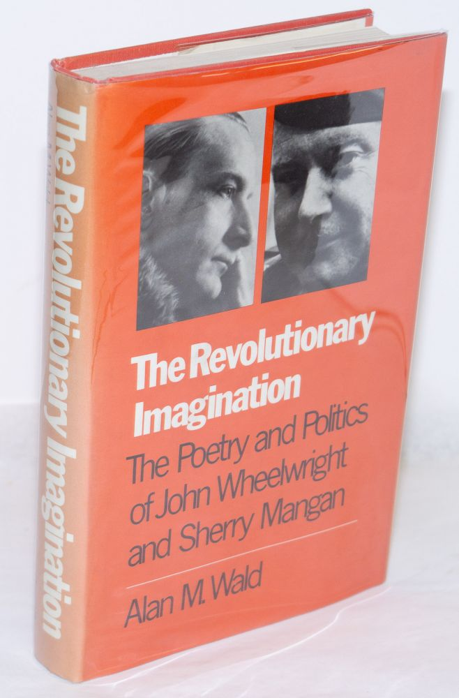 The revolutionary imagination; the poetry and politics of John Wheelwright and Sherry Mangan. Alan M. Wald.