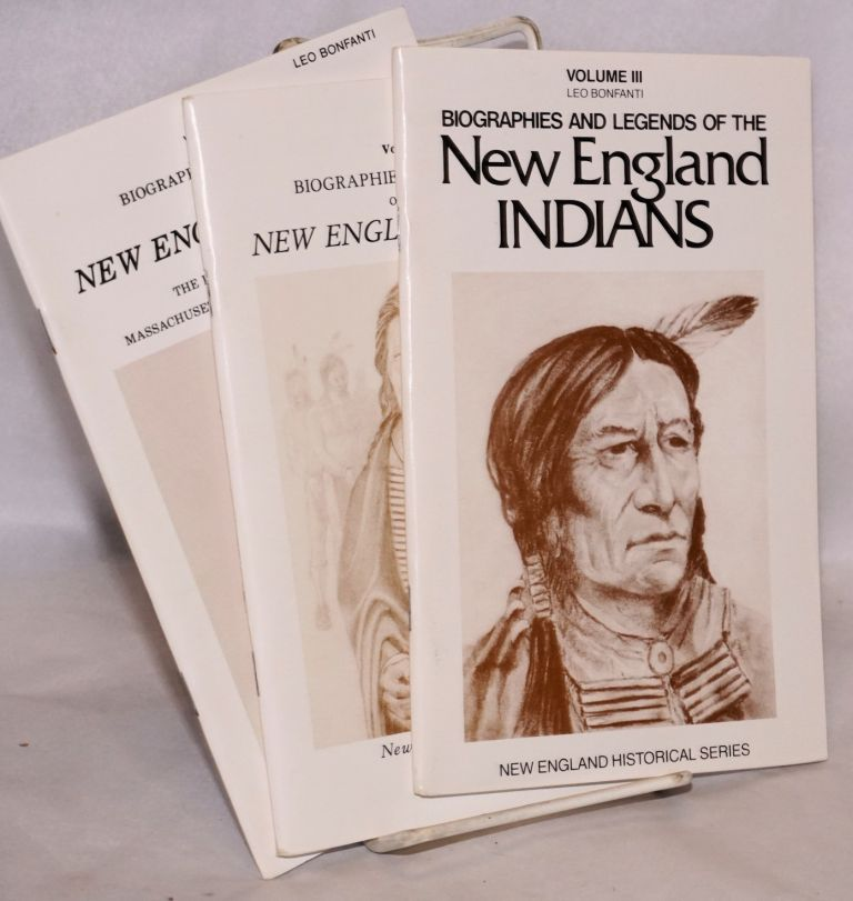 Biographies and legends of the New England Indians volumes III, IV and V. Leo Bonfanti.
