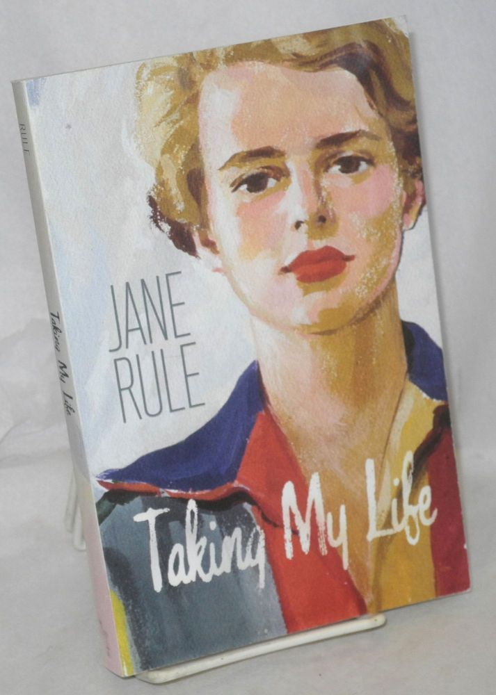 Taking my life. Jane Rule.