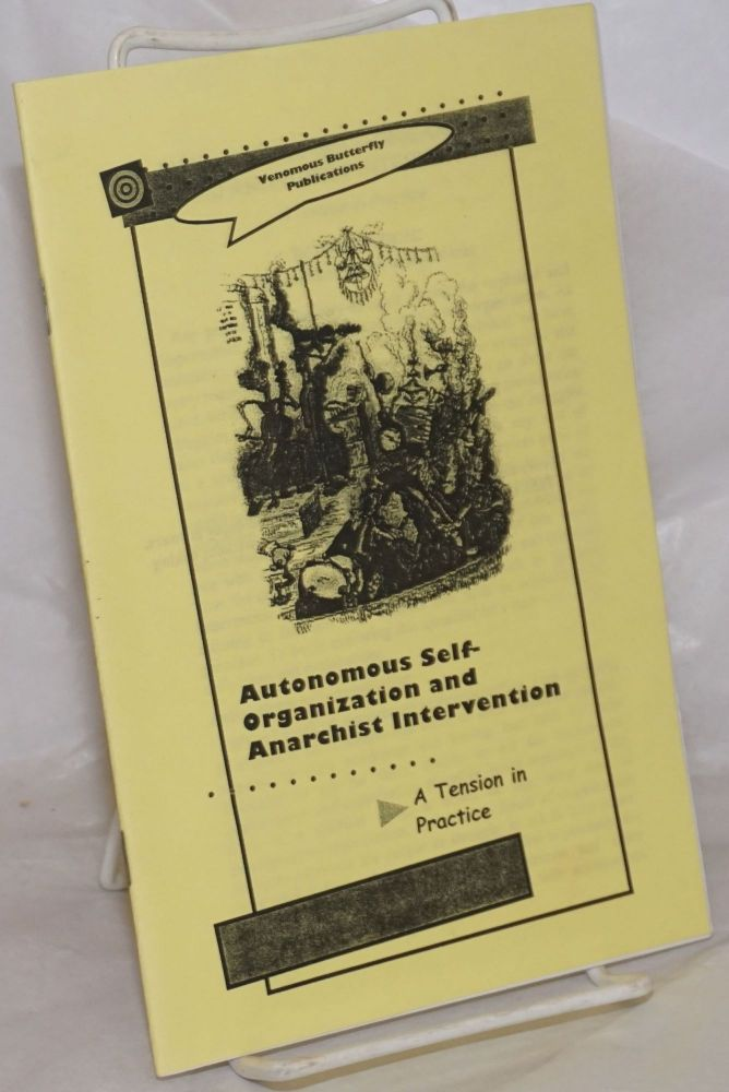 Autonomous self-organization and anarchist intervention: a tension in practice. Wolfi Landstreicher.