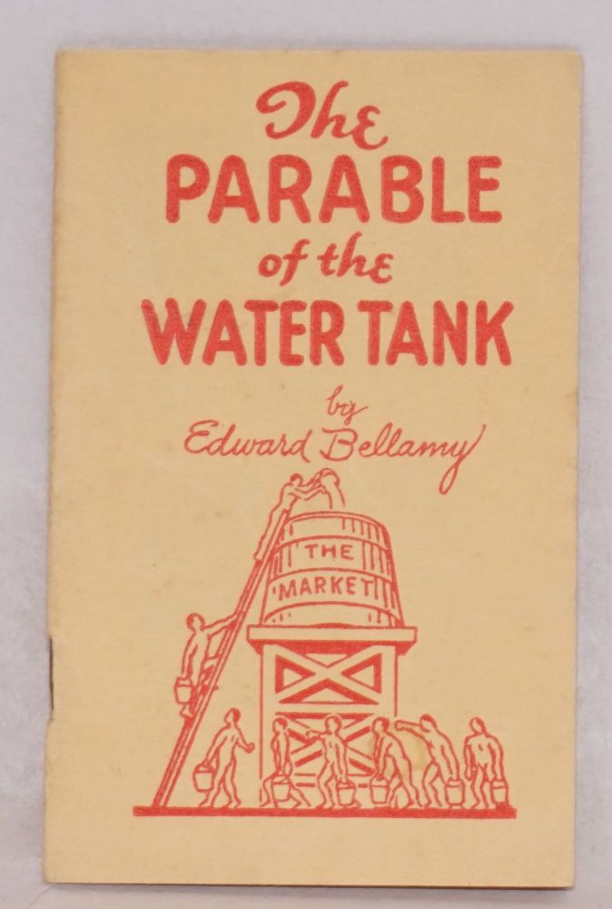 """The parable of the water tank. Being Chapter 23 of the book """"Equality"""" Edward Bellamy."""