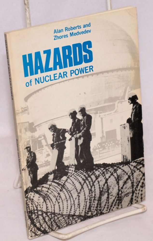 Hazards of nuclear power. Alan Roberts, Zhores Medvedev.