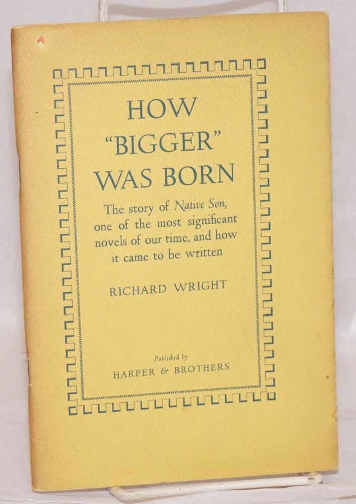 "How Bigger"" was born the story of Native Son, one of the most significant novels of our time, and how it came to be written. Richard Wright."