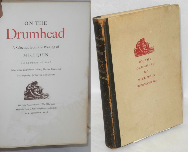 On the drumhead; a selection from the writing of Mike Quin [pseud.] A memorial volume. Edited, with a biographical sketch by Harry Carlisle, wood engravings by Victor Arnautoff. Paul William Ryan.