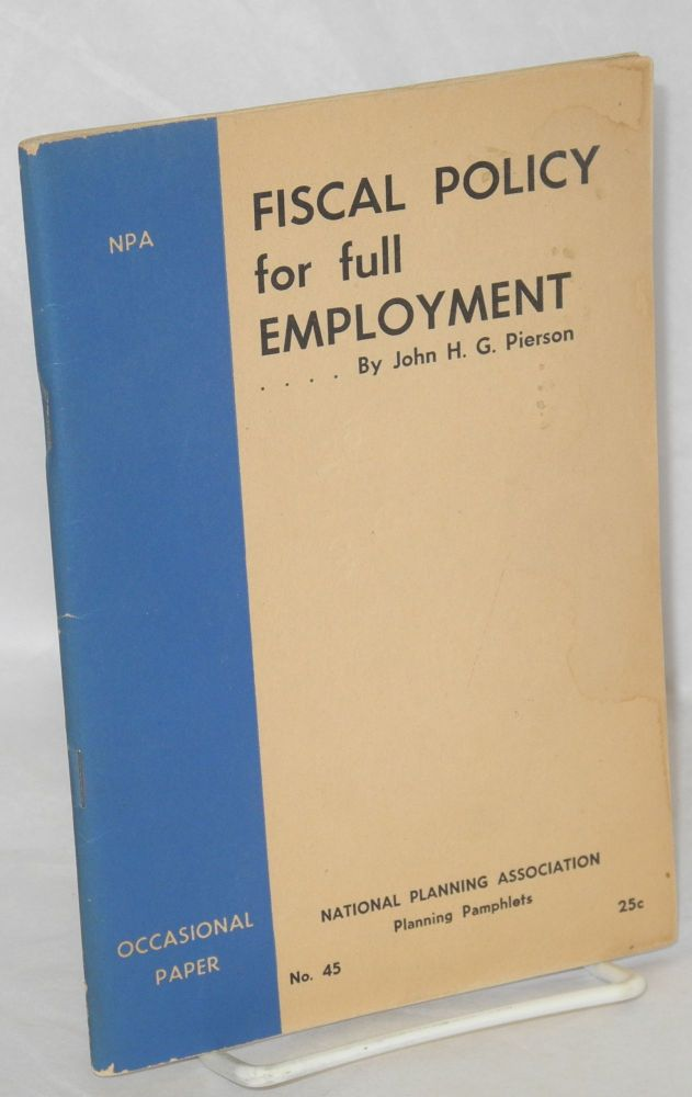 Fiscal policy for full employment. John H. G. Pierson.