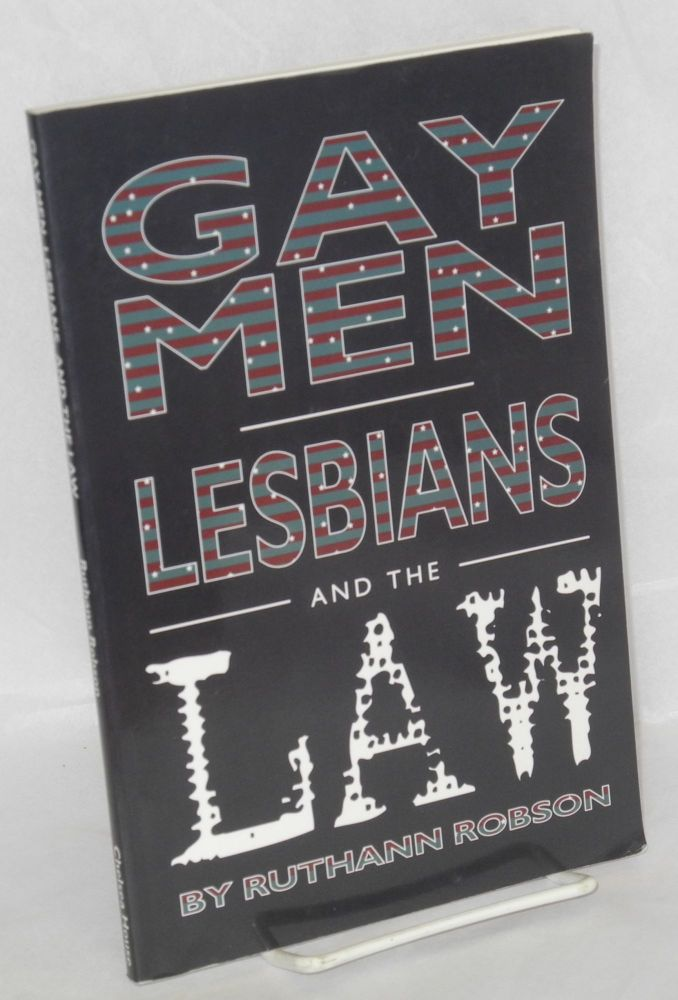 Gay men, lesbians, and the law. Ruthann Robson.