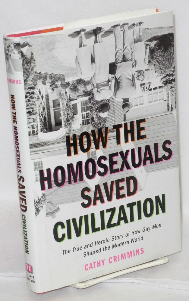 How the homosexuals saved civilization: the true and heroic story of how gay men shaped the modern world. Cathy Crimmins.