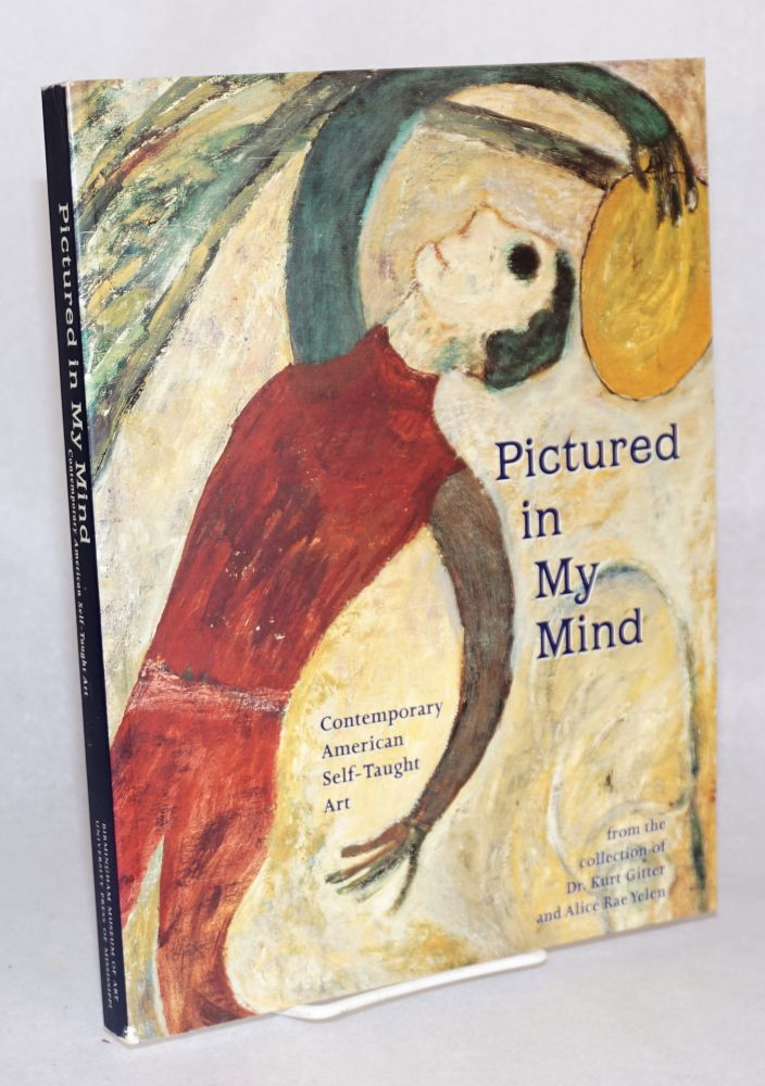 Pictured in my mind contemporary American self-taught art from the collection of dr. Kurt Gitter and Alice Rae Yelen. Gail Andrews Trechsel.
