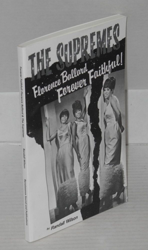 Forever Faithful! A Study of Florence Ballard and the Supremes. Randall Wilson.