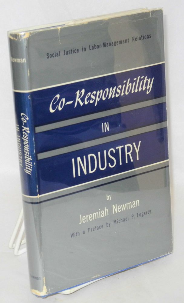 Co-responsibility in industry; social justice in labour-management relations. Jeremiah Newman.