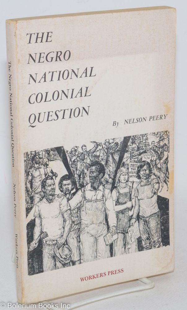 The Negro national colonial question. Nelson Peery.