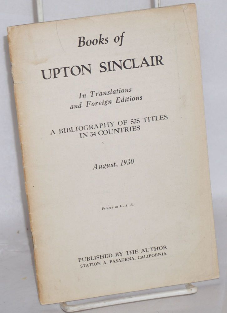 Books of Upton Sinclair in translations and foreign editions. A bibliography of 525 titles in 34 Countries. Upton Sinclair.