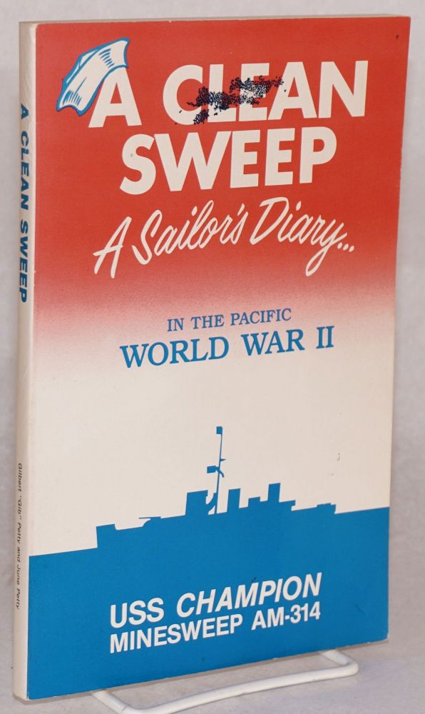 Clean Sweep: A Sailor's Diary... In the Pacific, World War II. Gilbert Petty, June Petty.