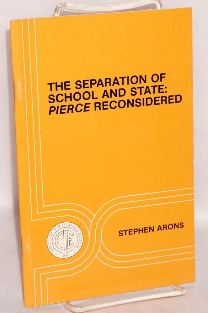The separation of school and state: Pierce reconsidered. Stephen Arons