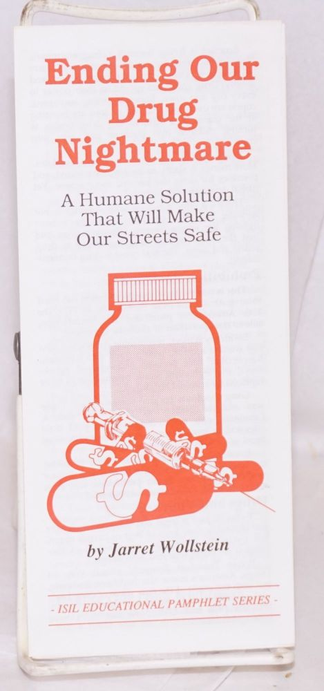 Ending our drug nightmare: a humane solution that will make our streets safe. Jarret Wollstein.