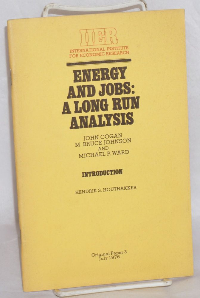 Energy and jobs: a long run analysis with introduction by Hendrik S. Houthakker. John Cogan, M....