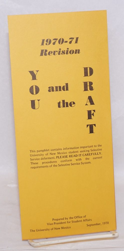 You and the Draft. 1970-71 Revision. Office of Vice President for Student Affairs University of New Mexico.