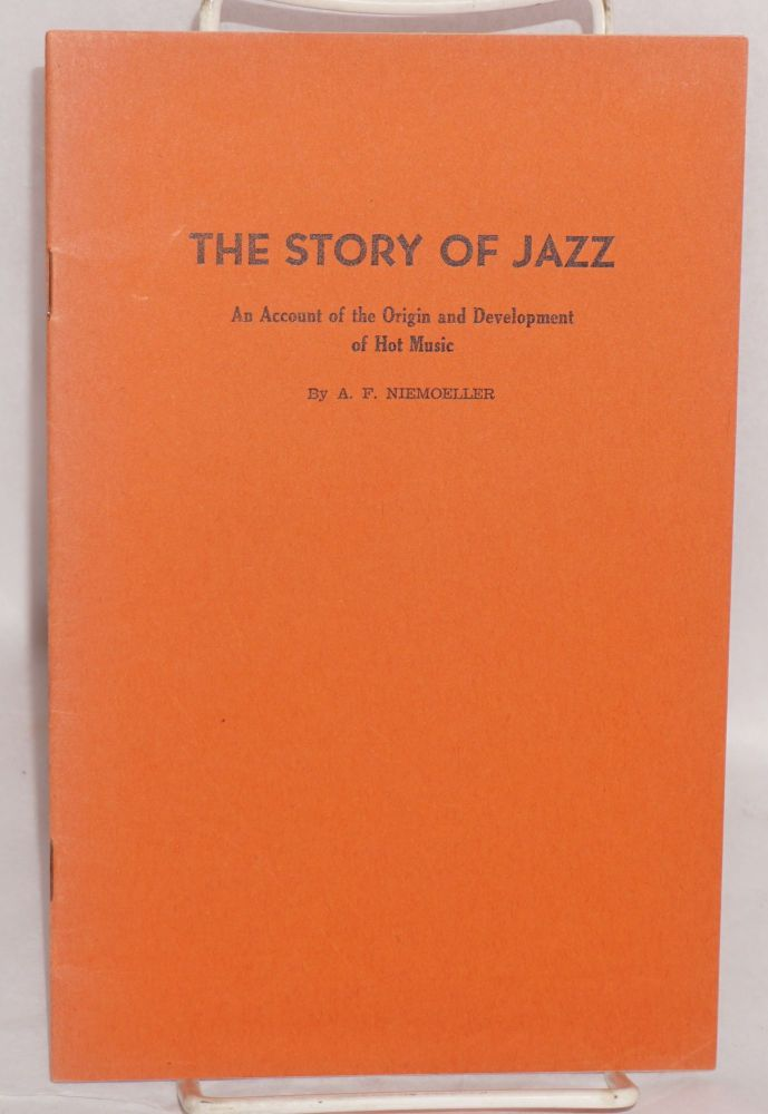 The story of Jazz. An account of the origin and development of hot music. A. F. Niemoeller.