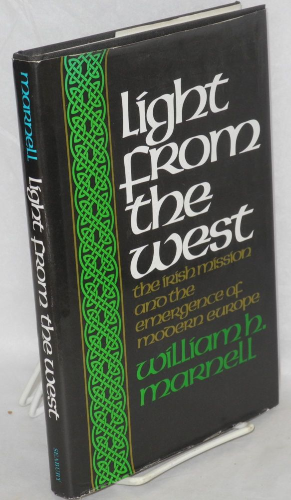 Light from the west the Irish mission and the emergence of modern Europe. William H. Marnell.