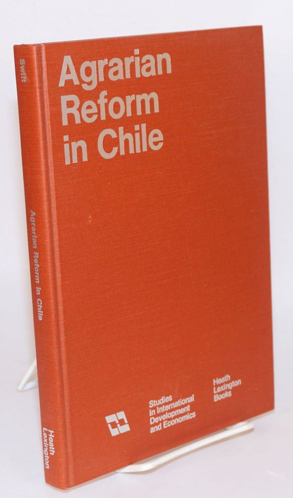 Agrarian reform in Chile an economic study. Jeannine Swift.