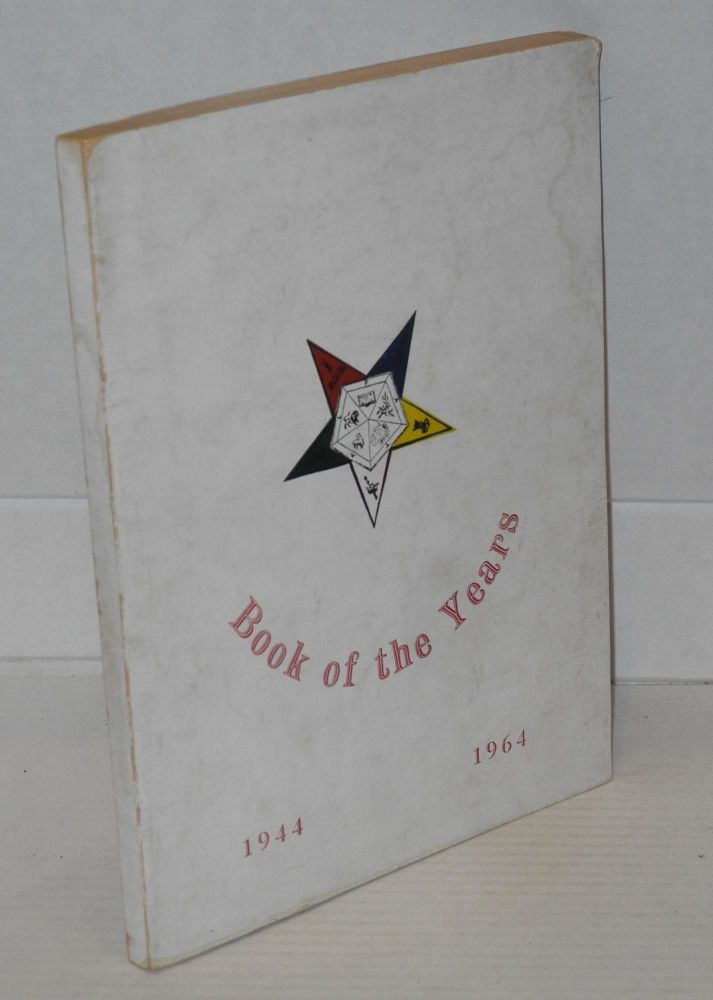 Book of the Years, 1944 - 1964; In commemoration of the twentieth anniversary of The Star of Bethlehem Grand Chapter, Order of Eastern Star, New York. New York Order of Eastern Star.