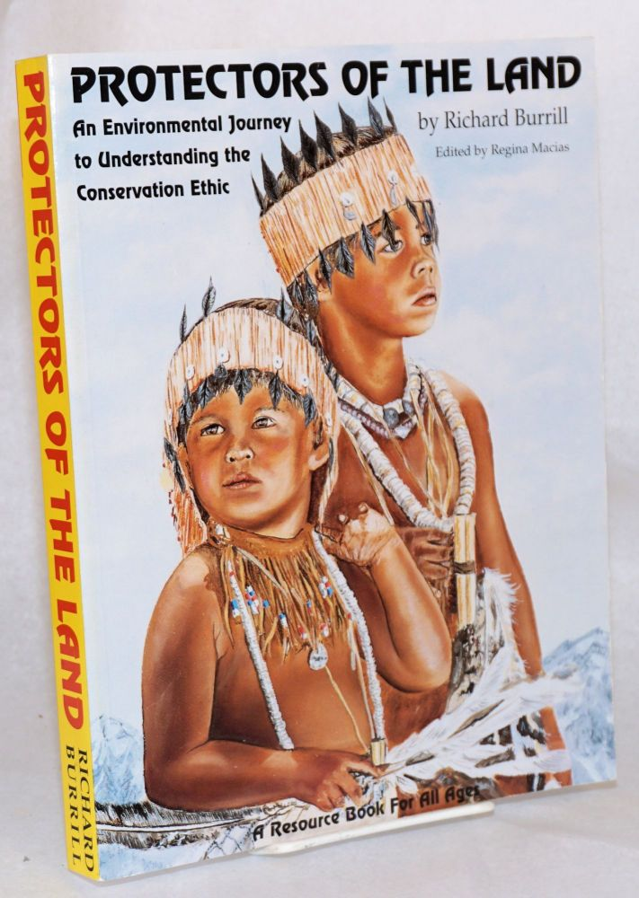 Protectors of the land an environmental journey to understanding the conservation ethic. Richard L. Burrill.