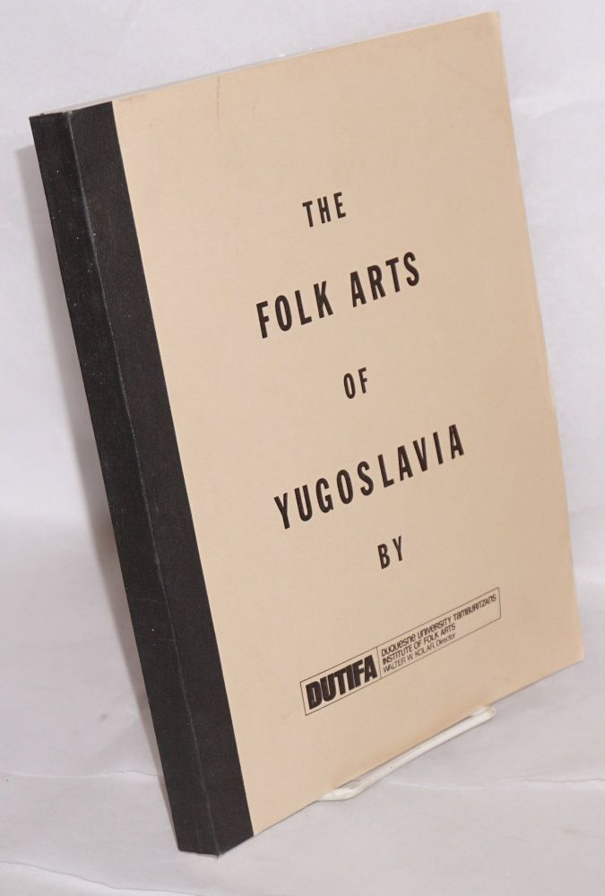 The folk arts of Yugoslavia papers presented at a symposium, Pittsburg, Pennsylvania, March 1976. Walter W. Kolar, director.