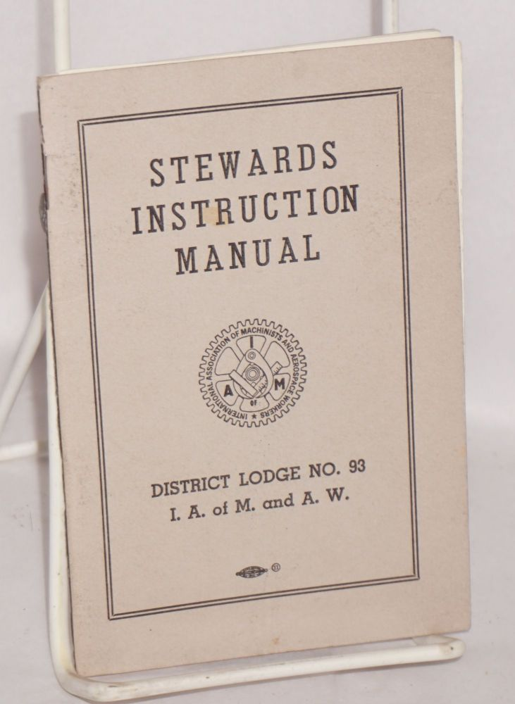 Stewards instruction manual District lodge no. 93 [with] Supplement shop stewards instruction manual [Local no. 565]. International Association of Machinists, Aerospace Workers.