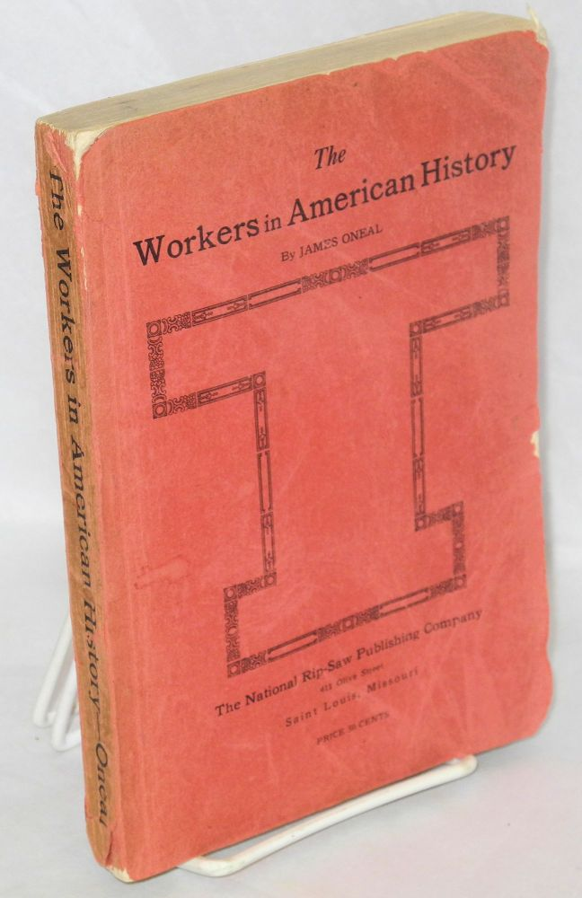 The workers in American history. 3rd edition, revised and enlarged. James Oneal.