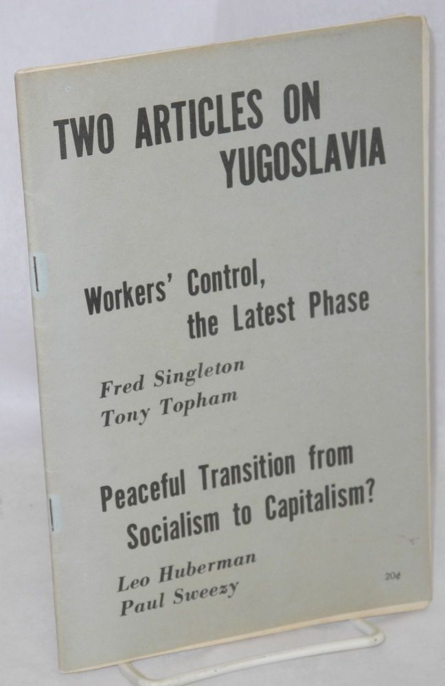 Two articles on Yugoslavia: Workers' control, the latest phase [with] Peaceful transition from socialism to capitalism? Fred Singleton, Paul Sweezy.