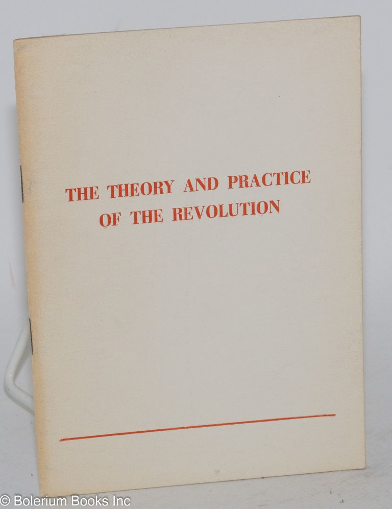 The theory and practice of the revolution. Editorial of Zeri i Popullit, organ of the Central Committee of the Party of Labor of Albania. July 7, 1977