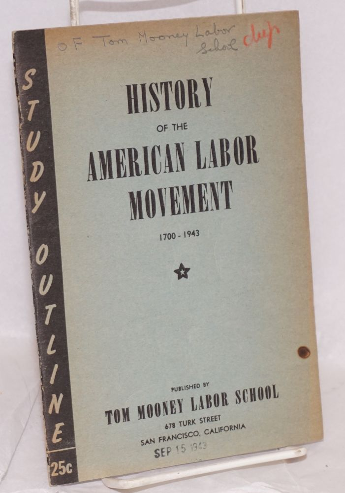 History of the American Labor Movement, 1700-1943. This outline was prepared on the basis of a series of lectures delivered by Vern Smith at the Tom Mooney labor School, Labor History Department. Vern Smith.