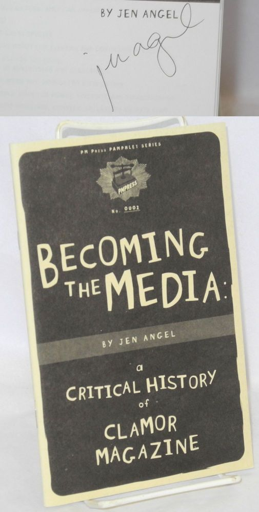 Becoming the Media: a critical history of Clamor Magazine. Jen Angel.