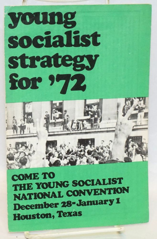 Young socialist strategy for '72; come to the Young Socialist National Convention, December 28-January 1, Houston, Texas. Young Socialist Alliance.