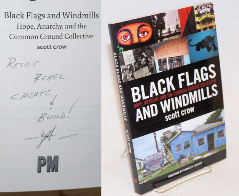 Black flags and windmills. Hope, Anarchy, and the Common Ground Collective. Foreword by Kathleen Cleaver. Scott Crow.