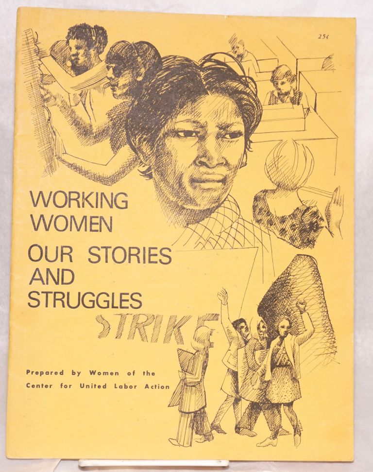 Working women our stories and struggles. preparers Women of the Center for United Labor Action.