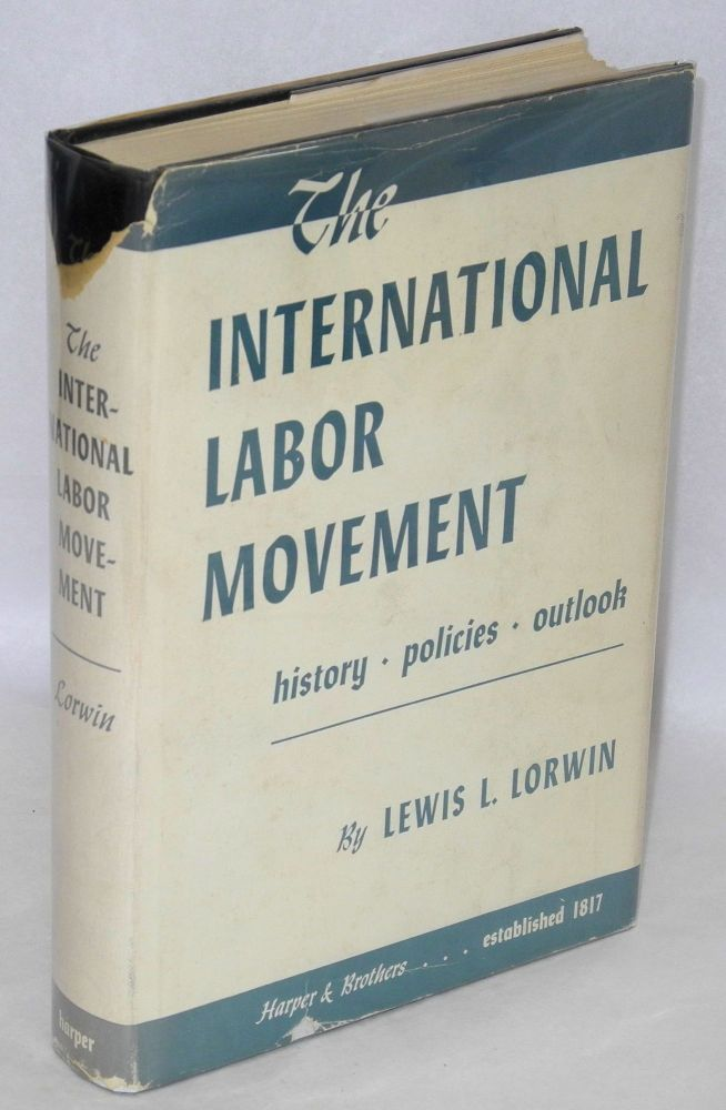 The international labor movement; history, policies, outlook. Lewis L. Lorwin.