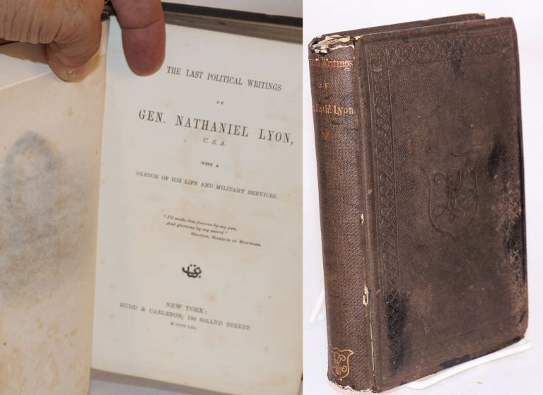 The last political writings of gen. Nathaniel Lyon, U.S.A. with a sketch of his life and military services. Nathaniel Lyon.