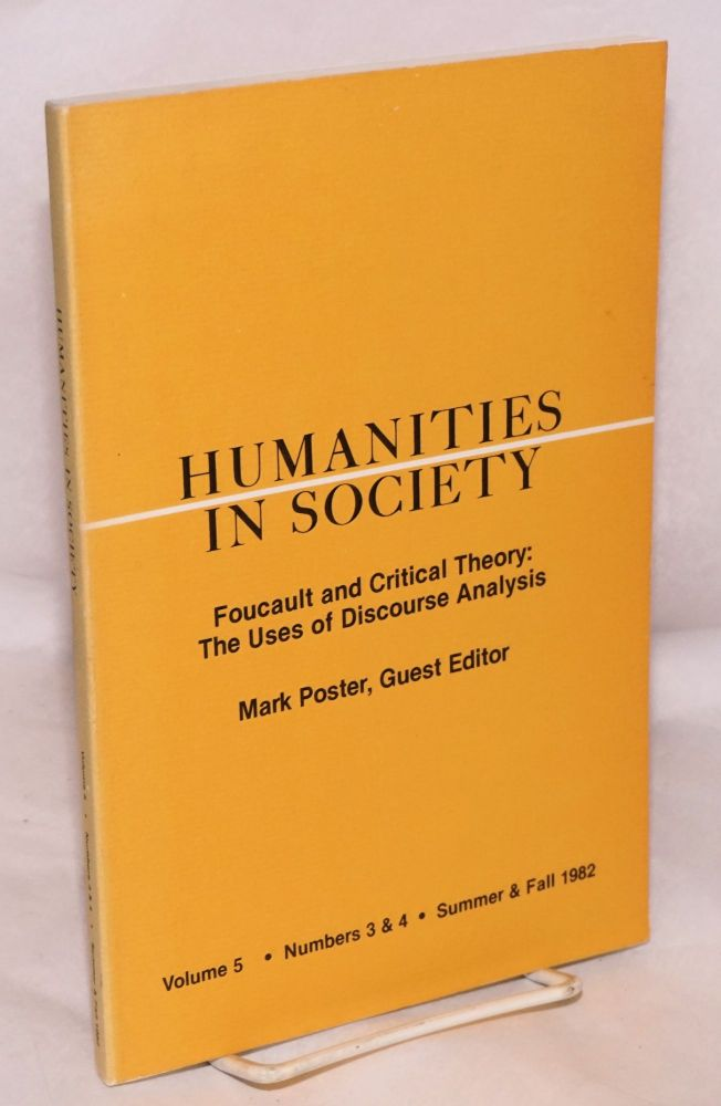 Humanities in Society: Foucault and Critical Theory: The Uses of Discourse Analysis Vol. 5, Nos. 3 & 4, Summer & Fall 1982. Mark Poster.