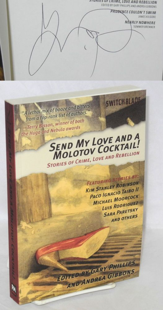 Send my love and a molotov cocktail! Stories of crime, love and rebellion. Featuring stories by Kim Stanley Robinson, Paco Ignacio Taibo II, Michael Moorcock, Sara Paretsky and others. Gary Phillips, eds Andrea Gibbons.